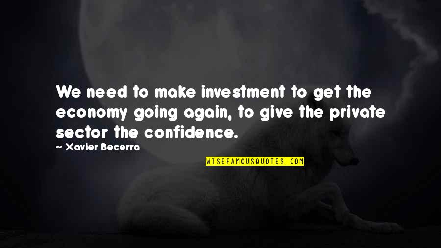 Investment Quotes By Xavier Becerra: We need to make investment to get the