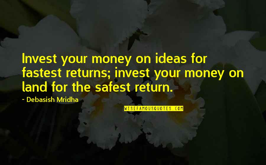 Investments Quotes Quotes By Debasish Mridha: Invest your money on ideas for fastest returns;