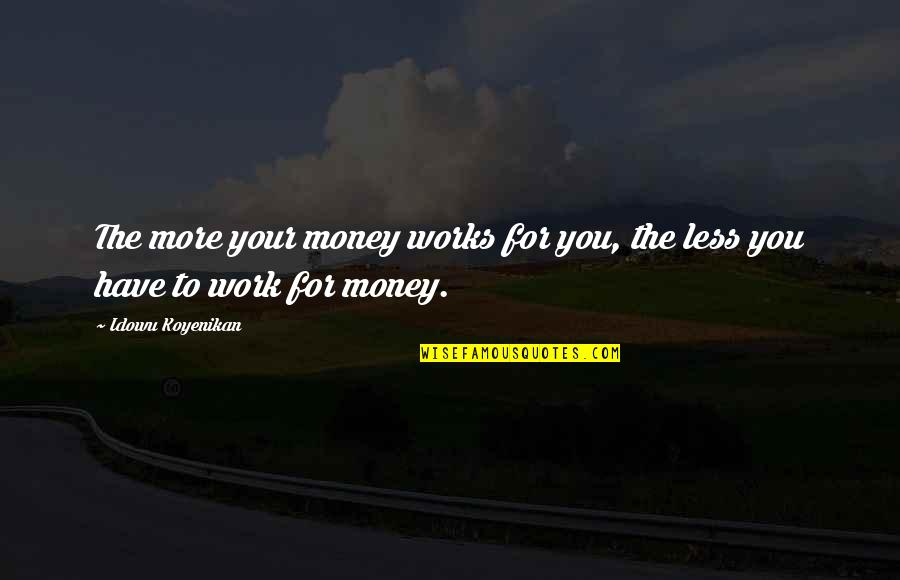 Investments Quotes Quotes By Idowu Koyenikan: The more your money works for you, the