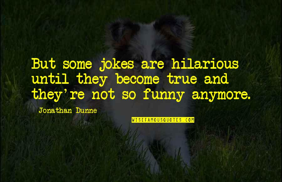Investors Group Quotes By Jonathan Dunne: But some jokes are hilarious until they become
