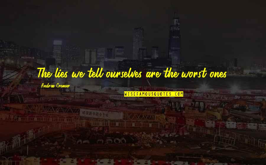 Invisibility David Levithan Quotes By Andrea Cremer: The lies we tell ourselves are the worst