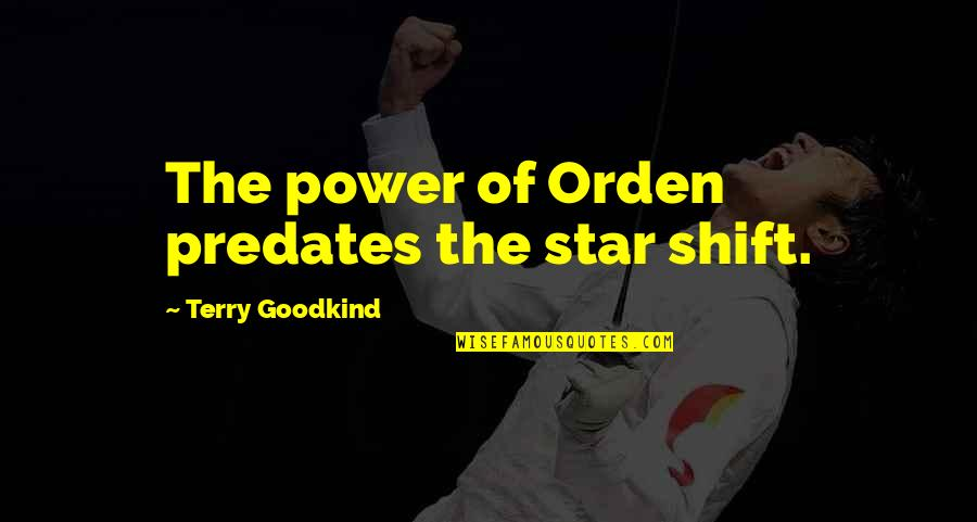 Invisibility David Levithan Quotes By Terry Goodkind: The power of Orden predates the star shift.