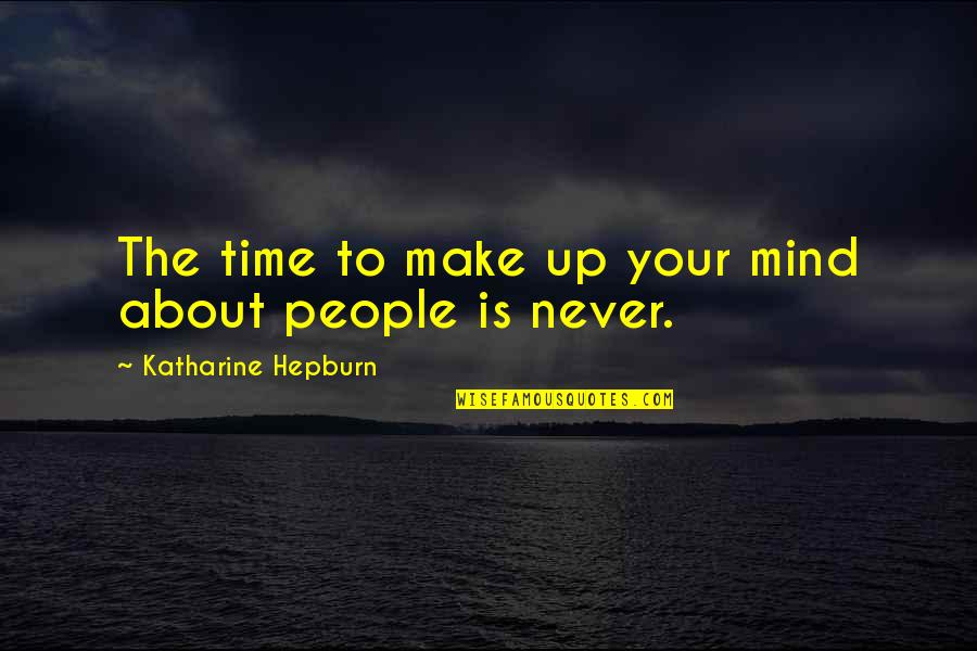 Invisible But Invaluable Quotes By Katharine Hepburn: The time to make up your mind about