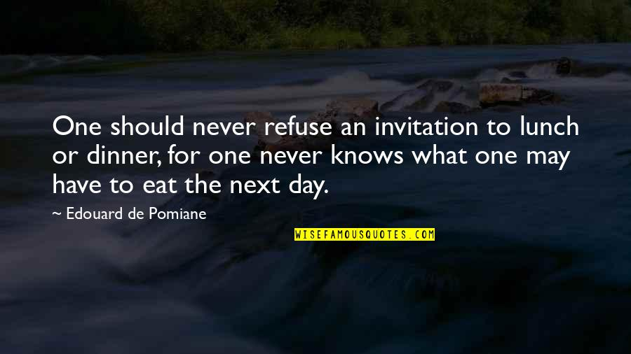 Invitation To Dinner Quotes By Edouard De Pomiane: One should never refuse an invitation to lunch