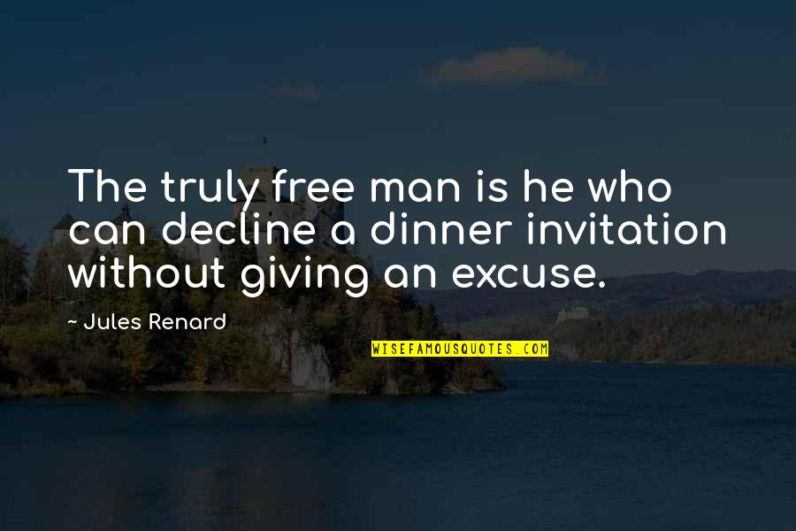 Invitation To Dinner Quotes By Jules Renard: The truly free man is he who can