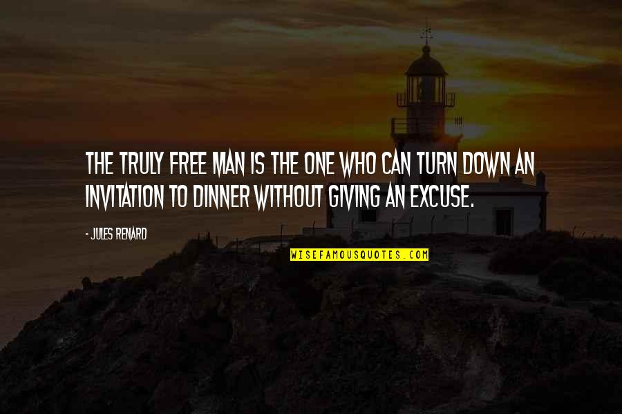 Invitation To Dinner Quotes By Jules Renard: The truly free man is the one who