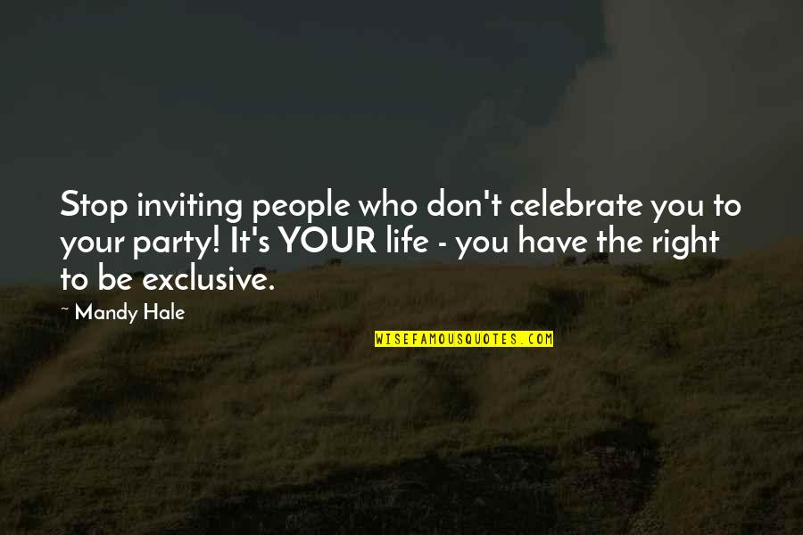 Inviting Friends Quotes By Mandy Hale: Stop inviting people who don't celebrate you to