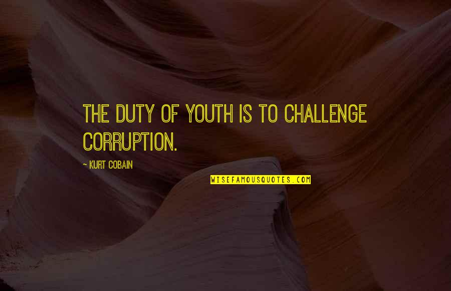 Invocation To Tamil Quotes By Kurt Cobain: The duty of youth is to challenge corruption.