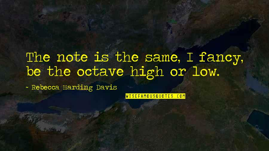 Invocation To Tamil Quotes By Rebecca Harding Davis: The note is the same, I fancy, be
