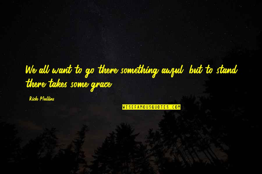 Invocation To Tamil Quotes By Rich Mullins: We all want to go there something awful,