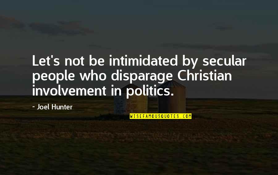 Involvement In Politics Quotes By Joel Hunter: Let's not be intimidated by secular people who