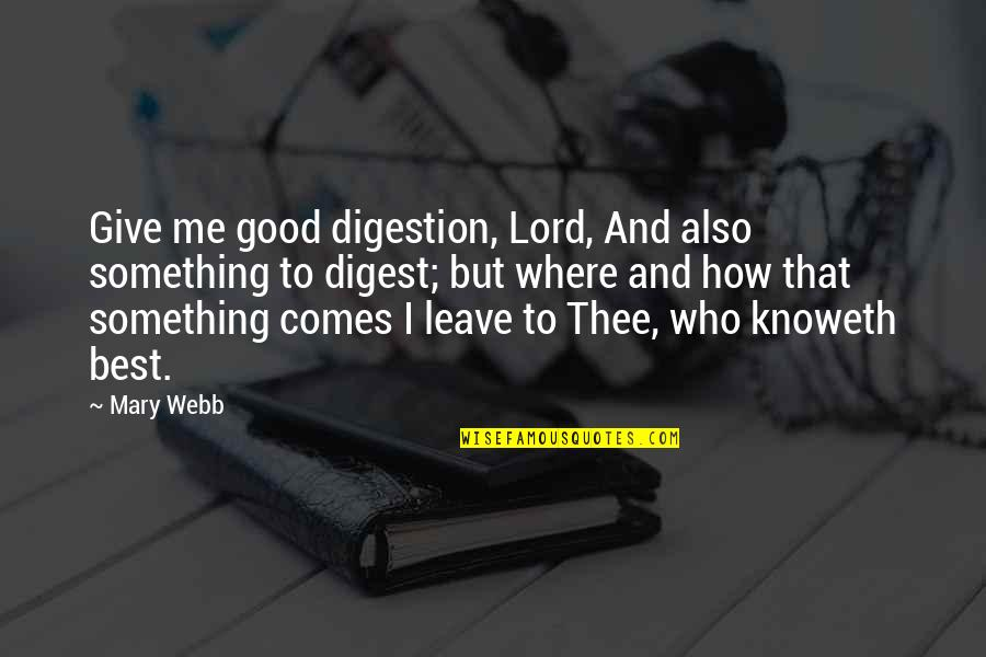 Ipad 2 Engraving Quotes By Mary Webb: Give me good digestion, Lord, And also something