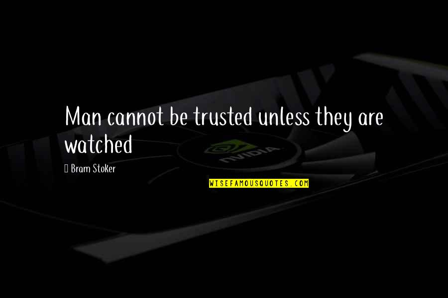 Ipartisanship Quotes By Bram Stoker: Man cannot be trusted unless they are watched
