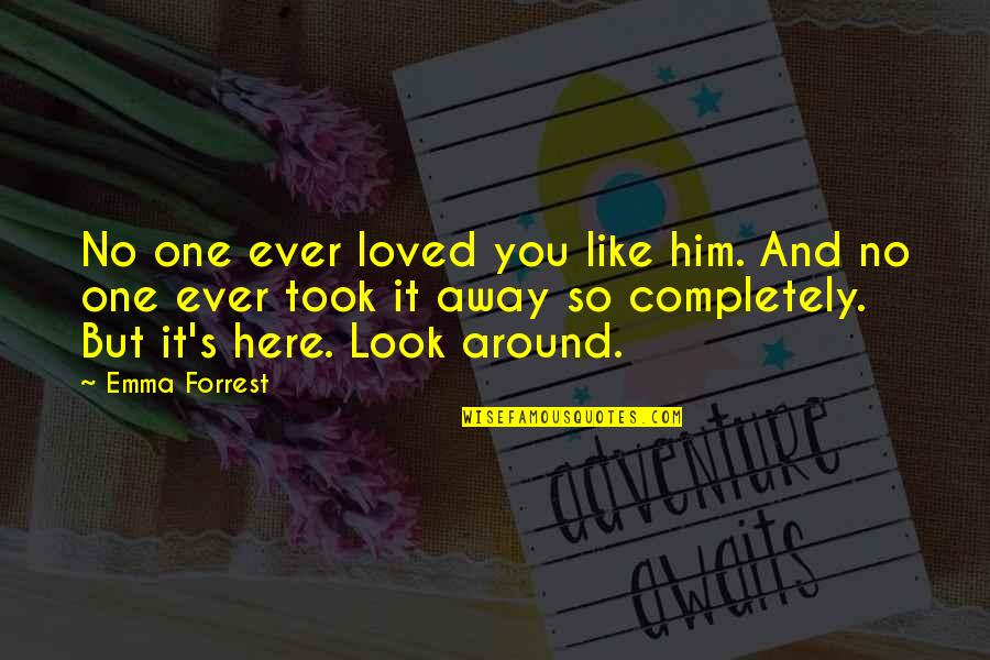 Ipartisanship Quotes By Emma Forrest: No one ever loved you like him. And