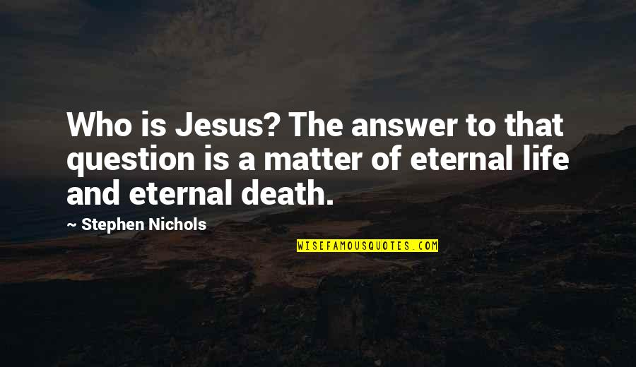 Iphigenia 1977 Quotes By Stephen Nichols: Who is Jesus? The answer to that question