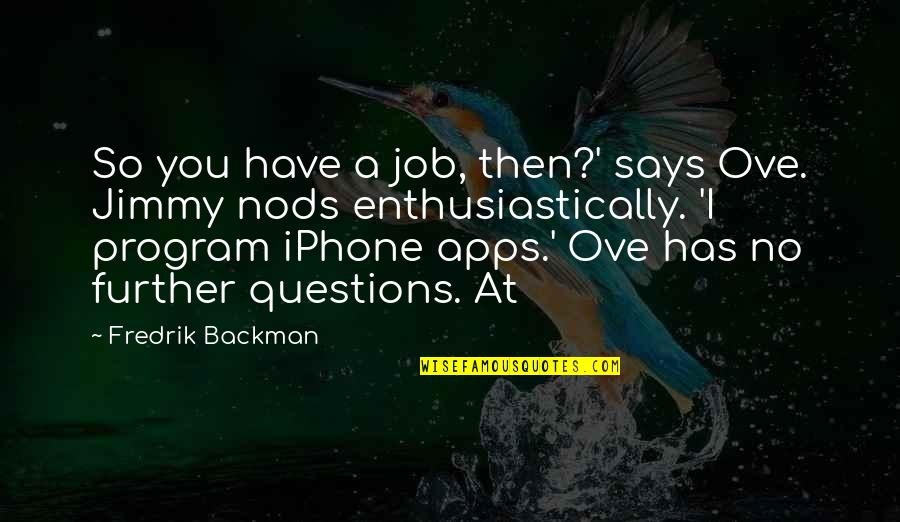 Iphone 6 Plus Quotes By Fredrik Backman: So you have a job, then?' says Ove.