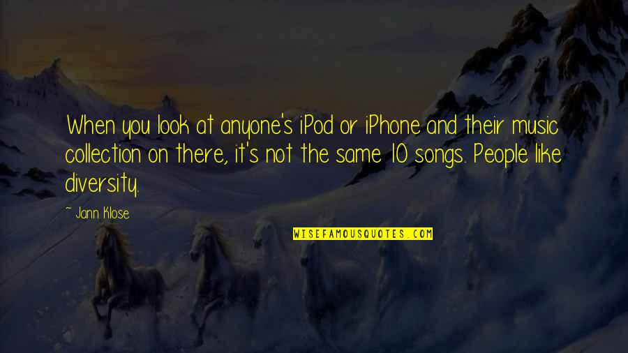 Iphone 6 Plus Quotes By Jann Klose: When you look at anyone's iPod or iPhone