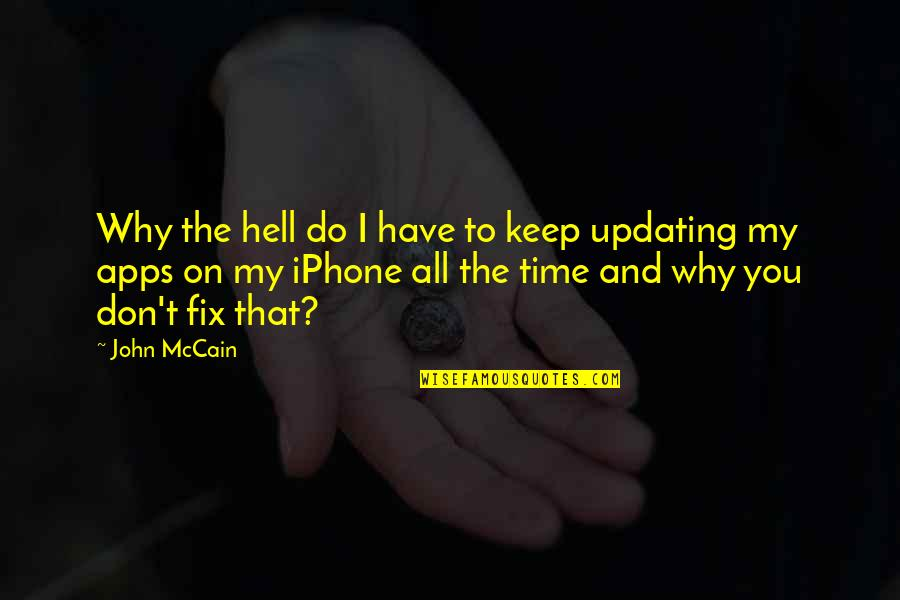 Iphone 6 Plus Quotes By John McCain: Why the hell do I have to keep