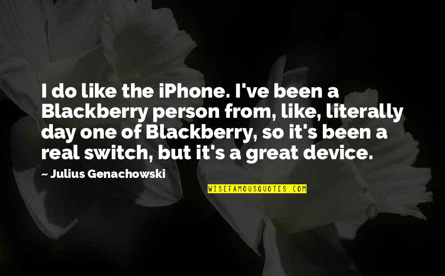 Iphone 6 Plus Quotes By Julius Genachowski: I do like the iPhone. I've been a