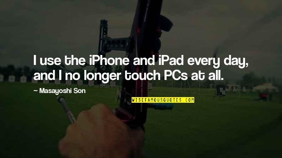 Iphone 6 Plus Quotes By Masayoshi Son: I use the iPhone and iPad every day,