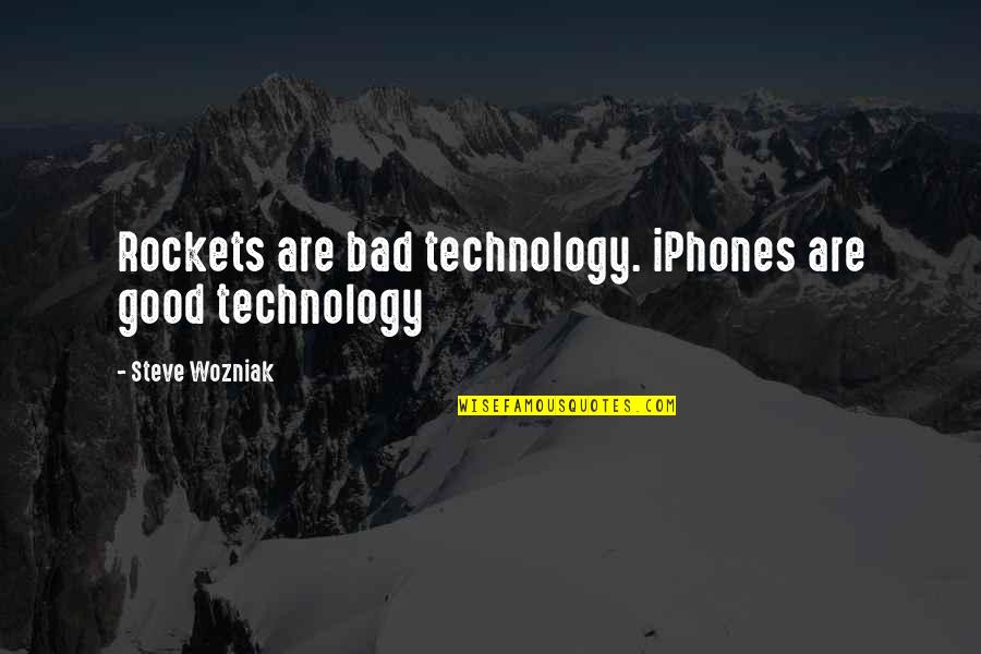 Iphone 6 Plus Quotes By Steve Wozniak: Rockets are bad technology. iPhones are good technology