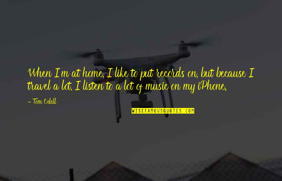Iphone 6 Plus Quotes By Tom Odell: When I'm at home, I like to put