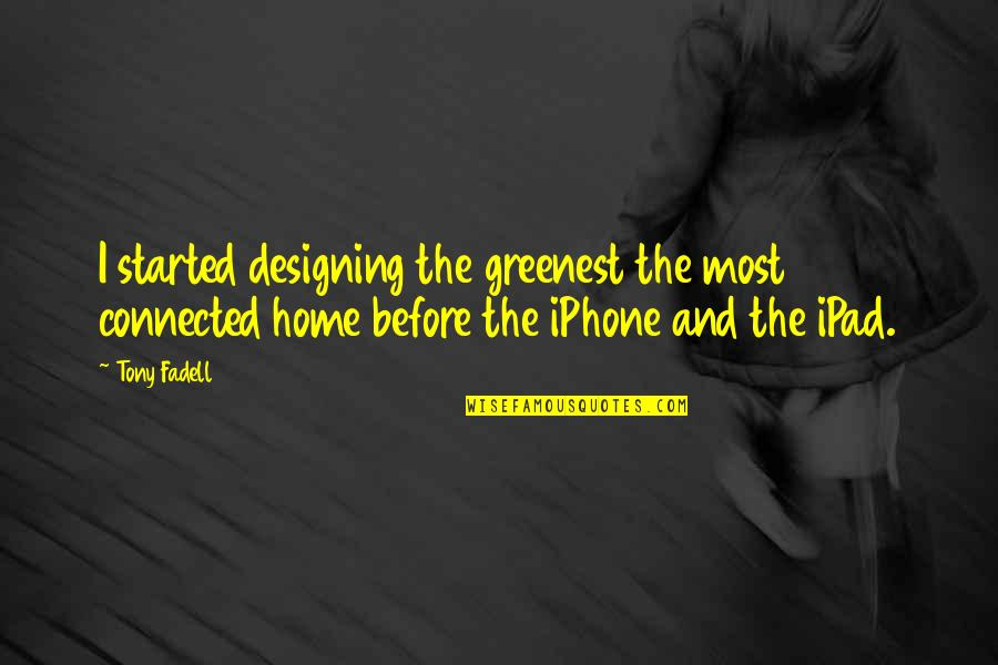 Iphone 6 Plus Quotes By Tony Fadell: I started designing the greenest the most connected