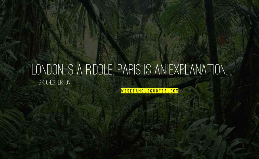 Iphone 6 Release Quotes By G.K. Chesterton: London is a riddle. Paris is an explanation.