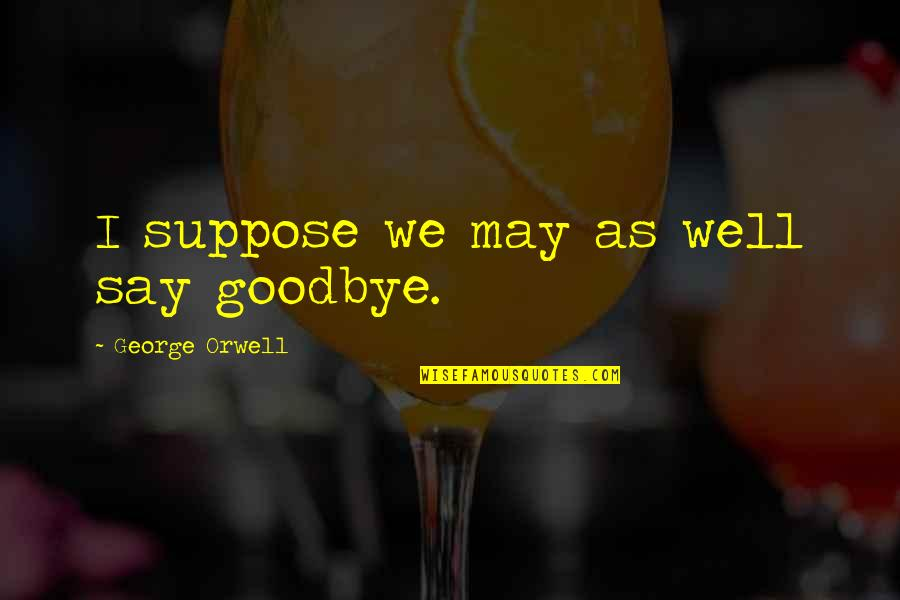 Iphone 6 Release Quotes By George Orwell: I suppose we may as well say goodbye.