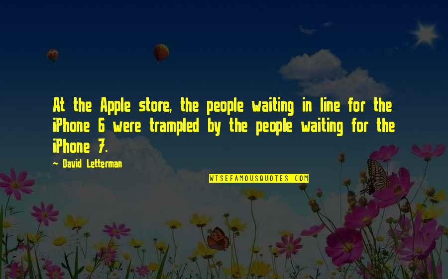Iphone Apple Quotes By David Letterman: At the Apple store, the people waiting in