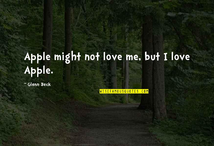 Iphone Apple Quotes By Glenn Beck: Apple might not love me, but I love
