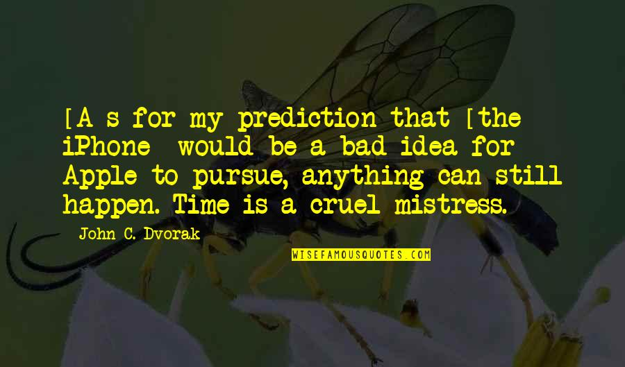 Iphone Apple Quotes By John C. Dvorak: [A]s for my prediction that [the iPhone] would