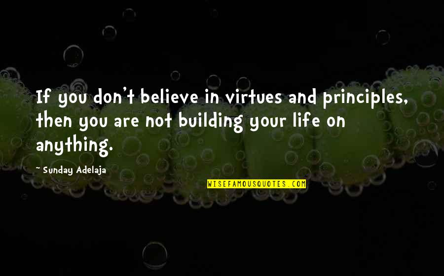 Iphone Battery Quotes By Sunday Adelaja: If you don't believe in virtues and principles,