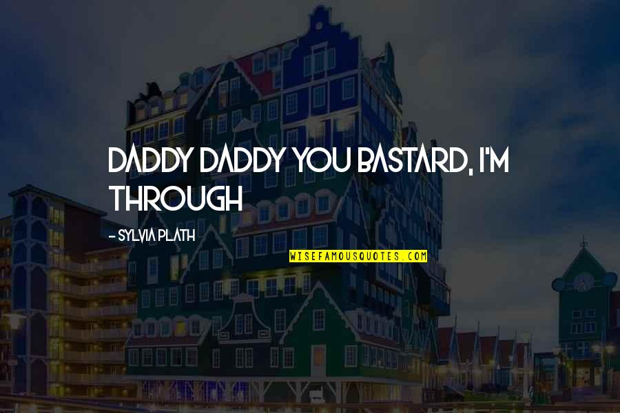 Iphone Battery Quotes By Sylvia Plath: daddy daddy you bastard, i'm through