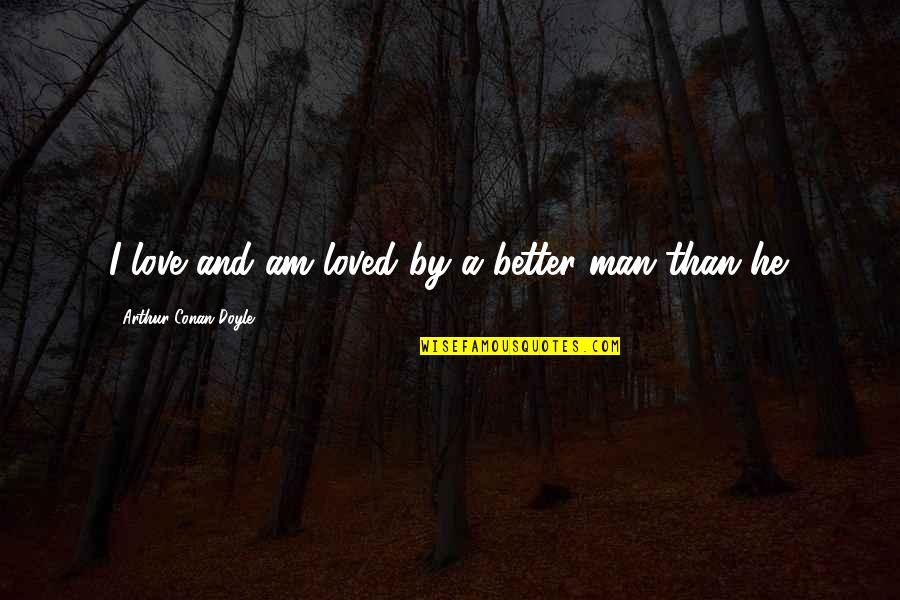 Ipl 8 Quotes By Arthur Conan Doyle: I love and am loved by a better