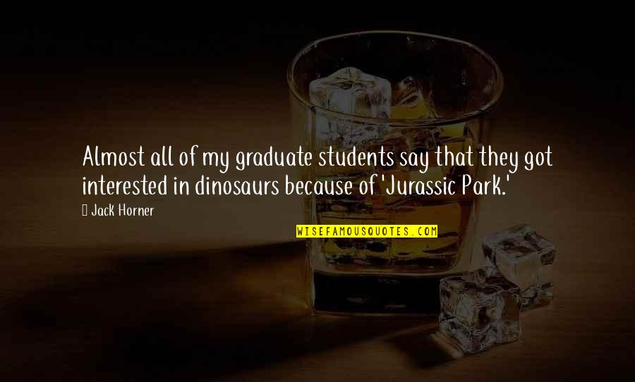 Ipl 8 Quotes By Jack Horner: Almost all of my graduate students say that