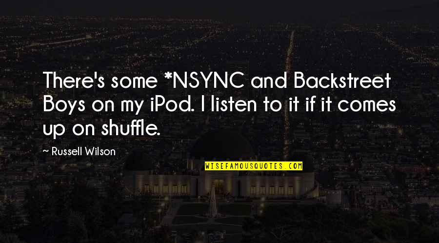 Ipod Shuffle Quotes By Russell Wilson: There's some *NSYNC and Backstreet Boys on my