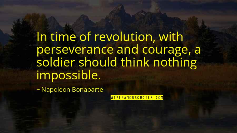 Iptv Quotes By Napoleon Bonaparte: In time of revolution, with perseverance and courage,