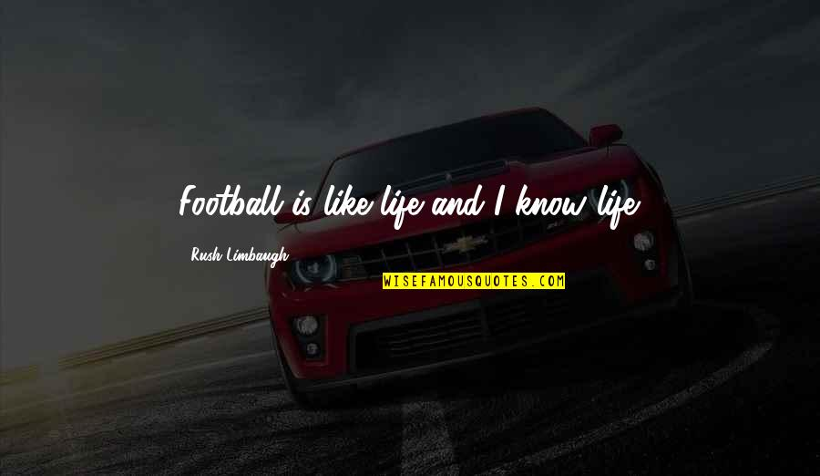 Iptv Quotes By Rush Limbaugh: Football is like life and I know life.