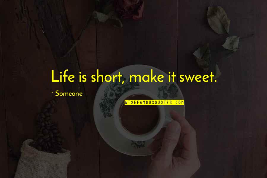 Iptv Quotes By Someone: Life is short, make it sweet.