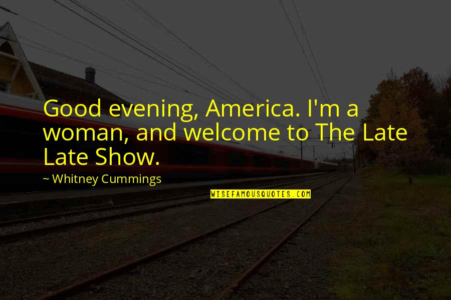 Iptv Quotes By Whitney Cummings: Good evening, America. I'm a woman, and welcome