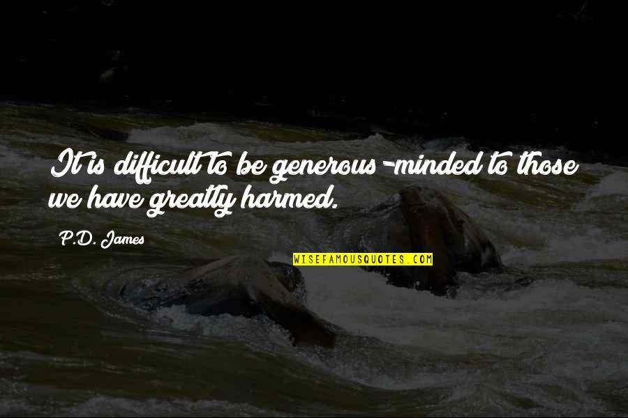 Iq And Intelligence Quotes By P.D. James: It is difficult to be generous-minded to those