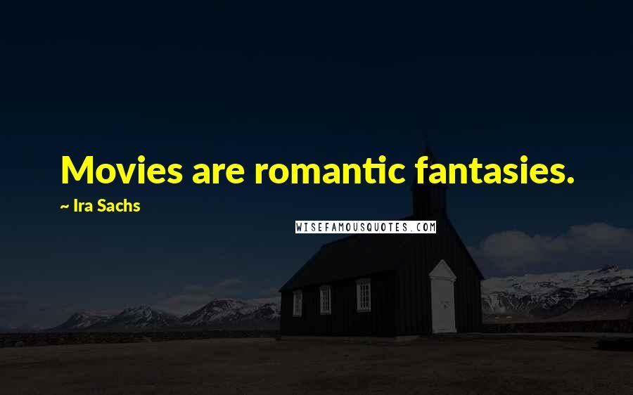 Ira Sachs quotes: Movies are romantic fantasies.