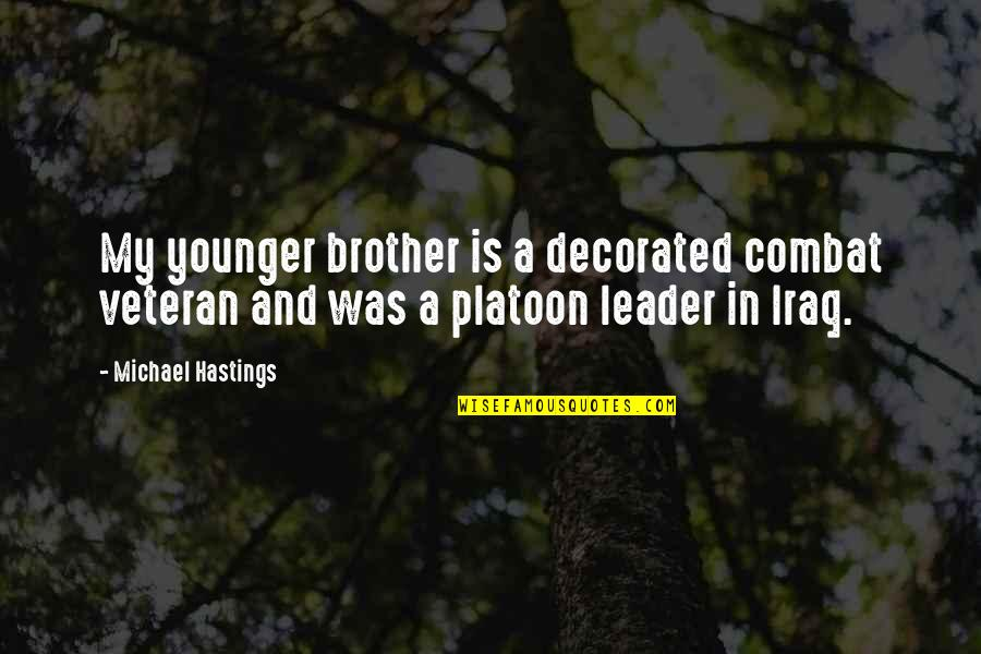 Iraq Veteran Quotes By Michael Hastings: My younger brother is a decorated combat veteran