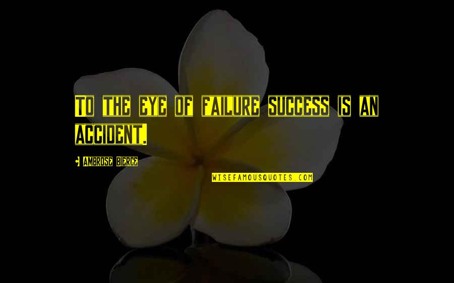 Iraqi Love Quotes By Ambrose Bierce: To the eye of failure success is an