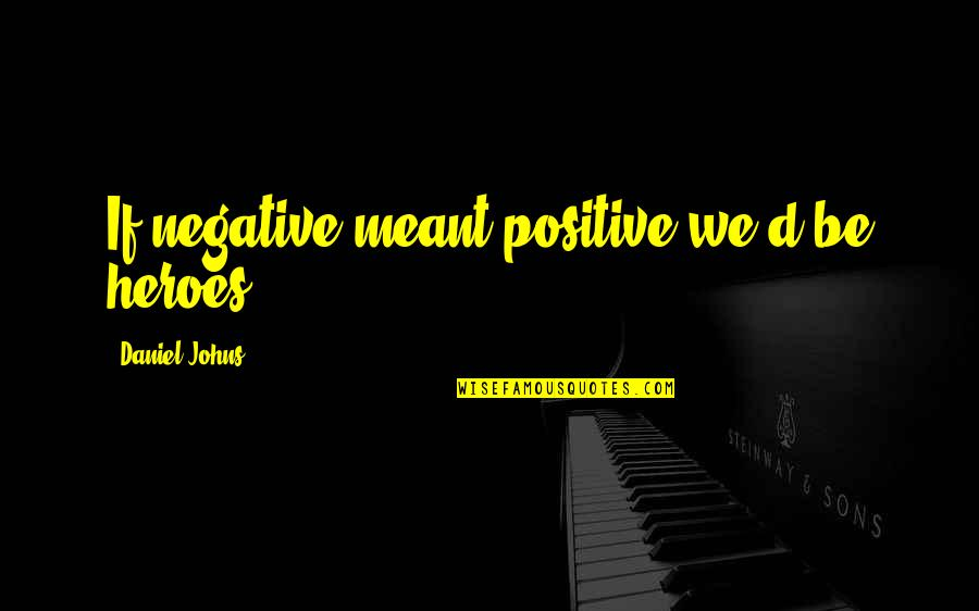 Iraqi Love Quotes By Daniel Johns: If negative meant positive we'd be heroes.