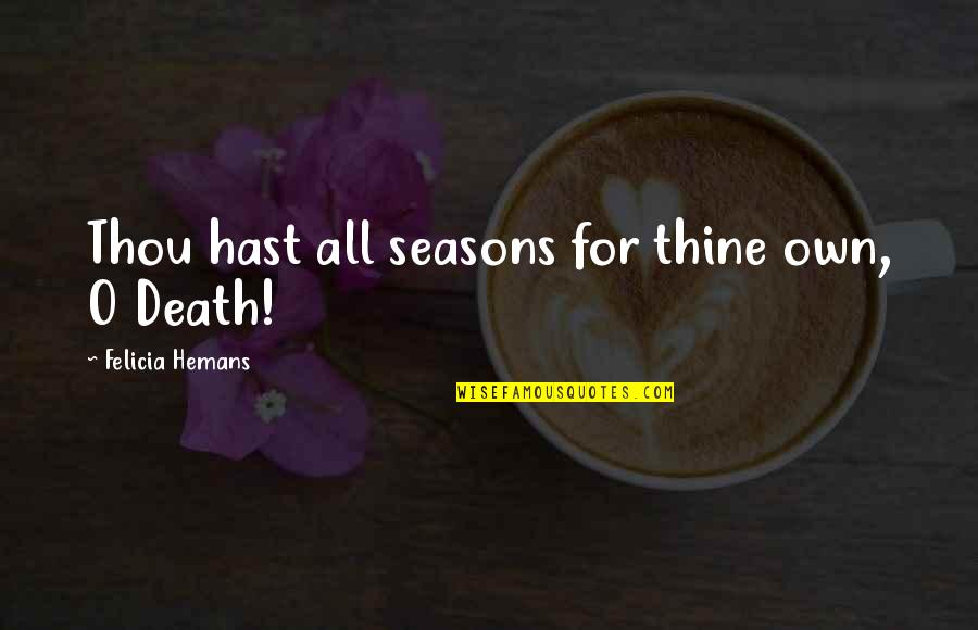 Iraqi Love Quotes By Felicia Hemans: Thou hast all seasons for thine own, O