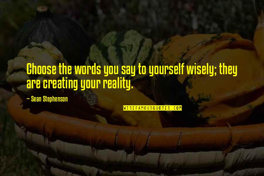 Iraqi Love Quotes By Sean Stephenson: Choose the words you say to yourself wisely;