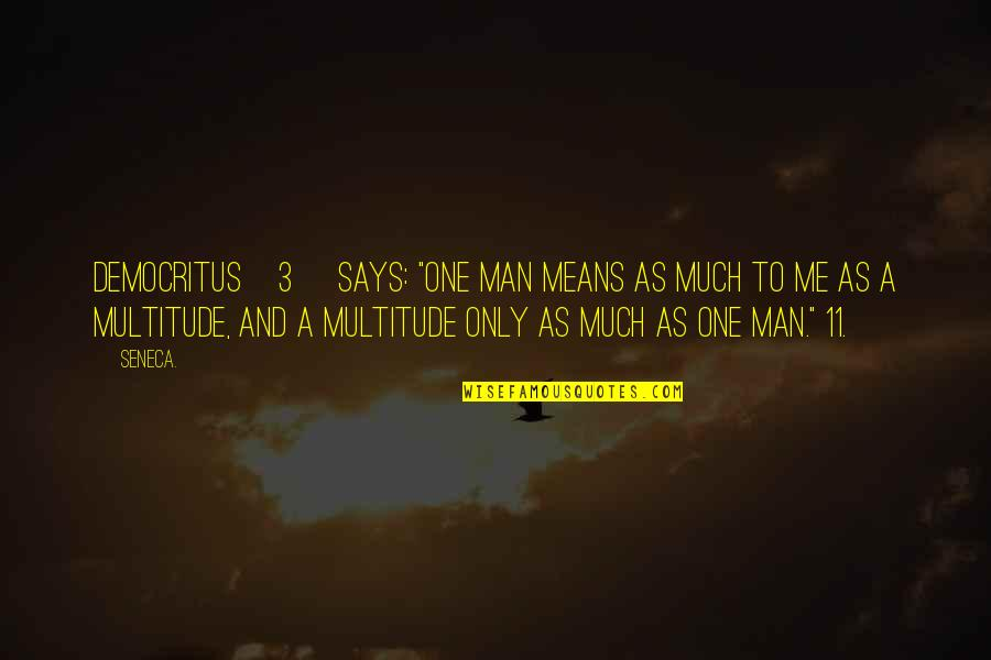 """Iraqi Love Quotes By Seneca.: Democritus[3] says: """"One man means as much to"""