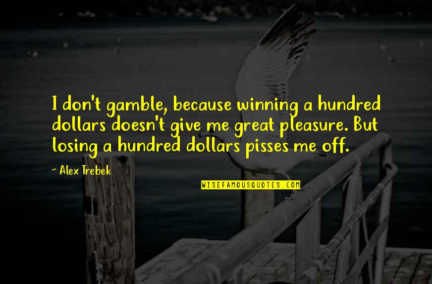 Ireland Weather Quotes By Alex Trebek: I don't gamble, because winning a hundred dollars